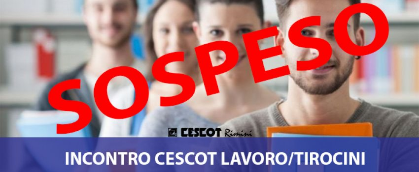 Sospensione incontro Cescot Lavoro/Tirocini
